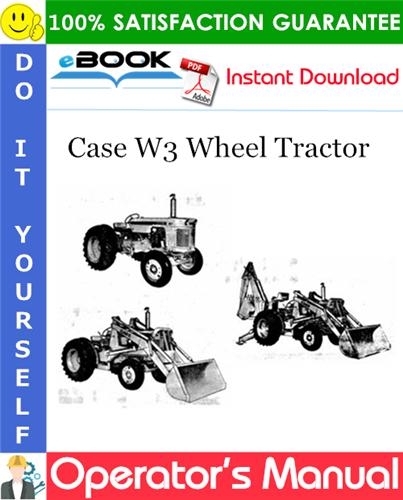 Case W3 Wheel Tractor Operator's Manual
