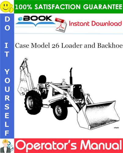 Case Model 26 Loader and Backhoe Operator's Manual
