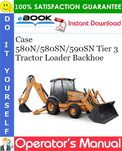 Case 580N/580SN/590SN Tier 3 Tractor Loader Backhoe Operator's Manual