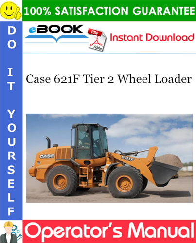 Case 621F Tier 2 Wheel Loader Operator's Manual