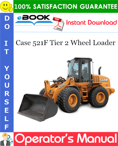 Case 521F Tier 2 Wheel Loader Operator's Manual