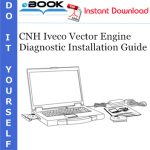 CNH Iveco Vector Engine Diagnostic Installation Guide Electronic Service Tool