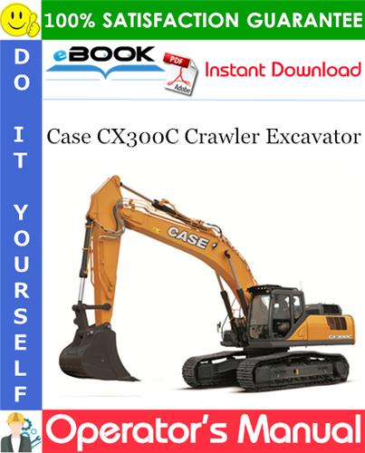 Case CX300C Crawler Excavator Operator's Manual