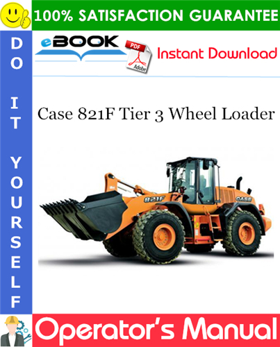 Case 821F Tier 3 Wheel Loader Operator's Manual