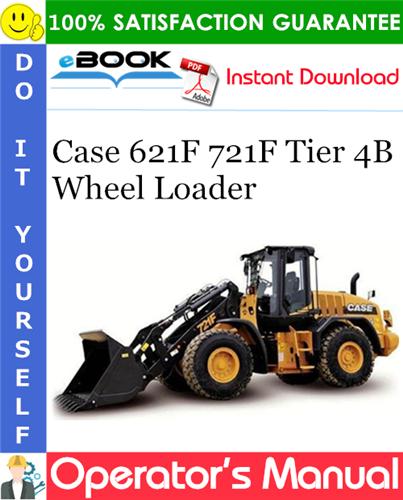 Case 621F 721F Tier 4B Wheel Loader Operator's Manual