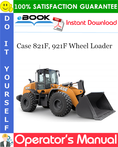 Case 821F, 921F Wheel Loader Operator's Manual