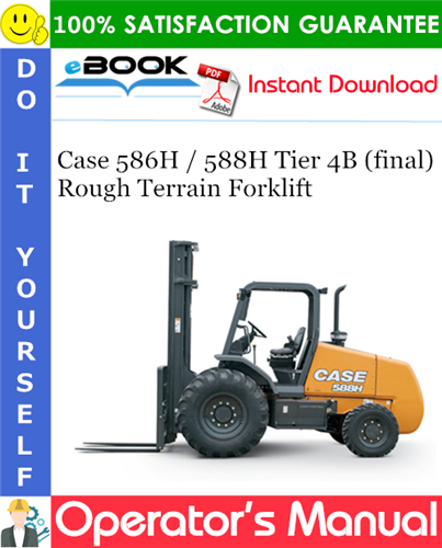 Case 586H / 588H Tier 4B (final) Rough Terrain Forklift Operator's Manual