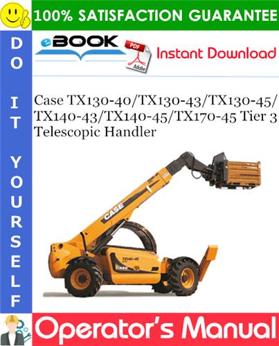 Case TX130-40/TX130-43/TX130-45/TX140-43/TX140-45/TX170-45 Tier 3 Telescopic Handler