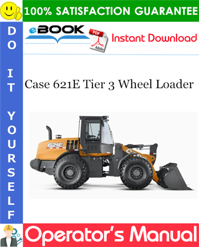 Case 621E Tier 3 Wheel Loader Operator's Manual