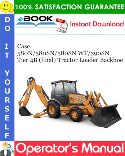 Case 580N / 580SN / 580SN WT / 590SN Tier 4B (final) Tractor Loader Backhoe