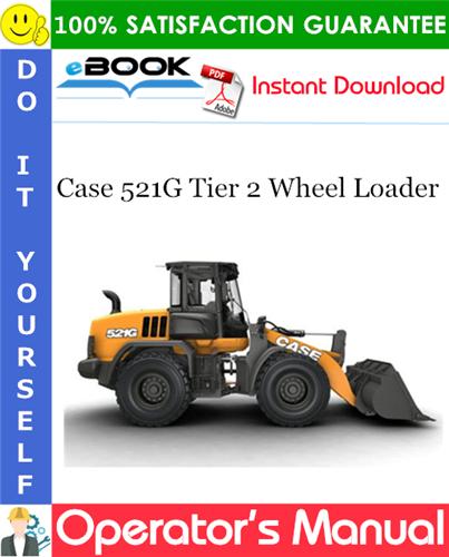 Case 521G Tier 2 Wheel Loader Operator's Manual