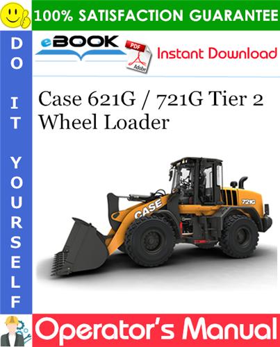 Case 621G / 721G Tier 2 Wheel Loader Operator's Manual