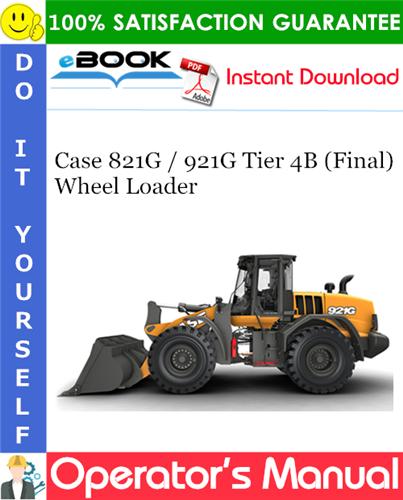 Case 821G / 921G Tier 4B (Final) Wheel Loader Operator's Manual