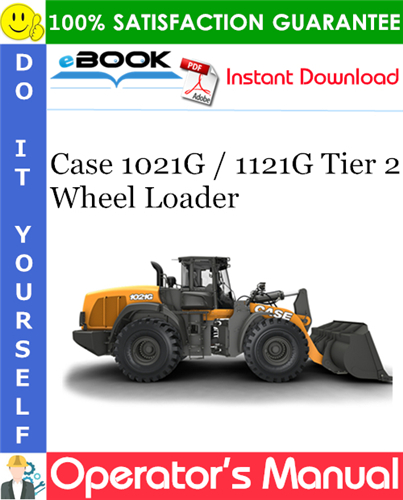 Case 1021G / 1121G Tier 2 Wheel Loader Operator's Manual