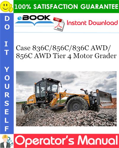 Case 836C / 856C / 836C AWD / 856C AWD Tier 4 Motor Grader Operator's Manual