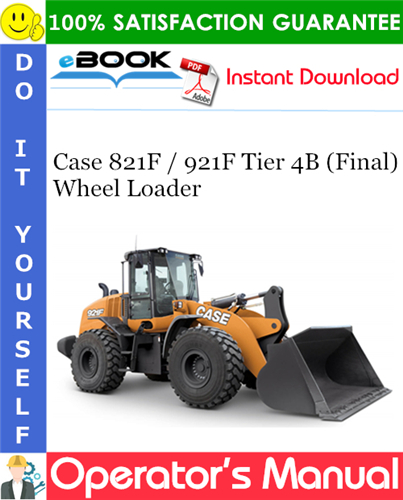 Case 821F / 921F Tier 4B (Final) Wheel Loader Operator's Manual
