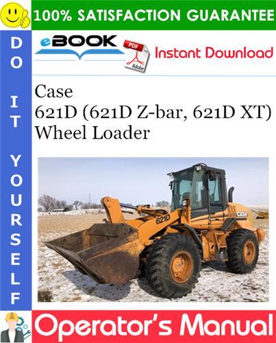 Case 621D (621D Z-bar, 621D XT) Wheel Loader Operator's Manual