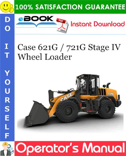 Case 621G / 721G Stage IV Wheel Loader Operator's Manual