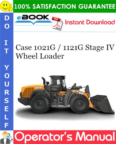 Case 1021G / 1121G Stage IV Wheel Loader Operator's Manual