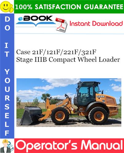 Case 21F / 121F / 221F / 321F Stage IIIB Compact Wheel Loader Operator's Manual