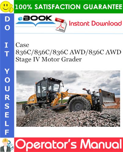 Case 836C / 856C / 836C AWD / 856C AWD Stage IV Motor Grader Operator's Manual