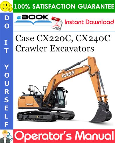 Case CX220C, CX240C Crawler Excavators Operator's Manual