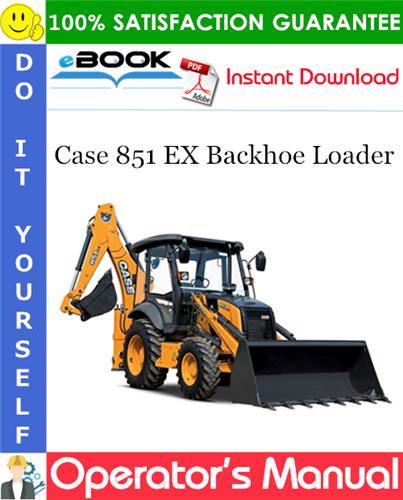 Case 851 EX Backhoe Loader Operator's Manual