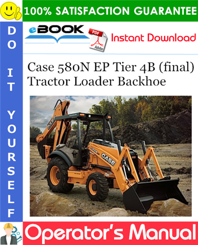 Case 580N EP Tier 4B (final) Tractor Loader Backhoe Operator's Manual