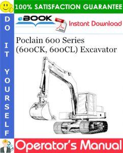 Poclain 600 Series (600CK, 600CL) Excavator Operator's Manual