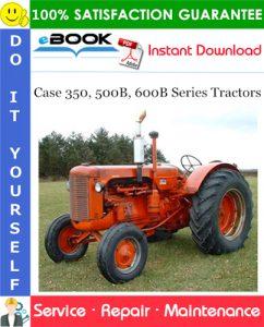 Case 350, 500B, 600B Series Tractors Service Repair Manual