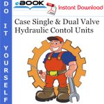 Case Single & Dual Valve Hydraulic Contol Units Service Repair Manual