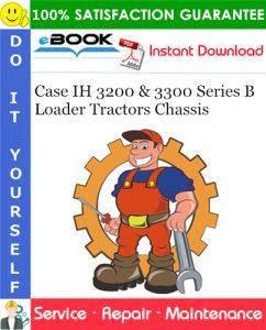 Case IH 3200 & 3300 Series B Loader Tractors Chassis Service Repair Manual
