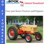Case 300 Series Tractors and Engines Service Repair Manual