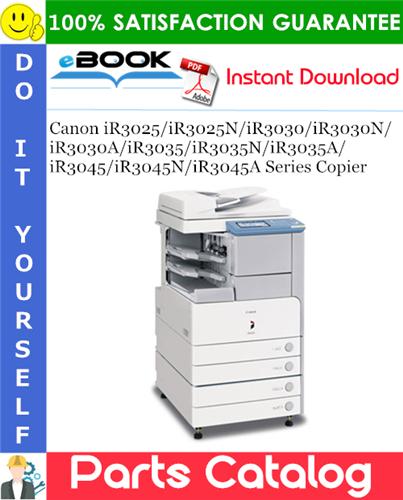 Canon iR3025/iR3025N/iR3030/iR3030N/iR3030A/iR3035/iR3035N/iR3035A/iR3045/iR3045N/iR3045A Series Copier Parts Catalog Manual