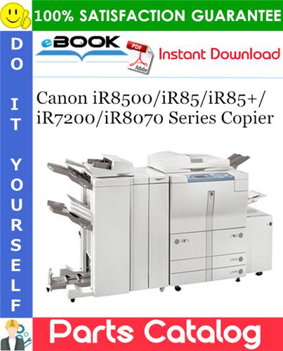 Canon iR8500/iR85/iR85+/iR7200/iR8070 Series Copier Parts Catalog Manual