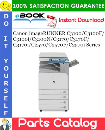 Canon imageRUNNER C3100/C3100F/C3100i/C3100N/C3170/C3170F/C3170i/C2570/C2570F/C2570i Series Parts Catalog Manual