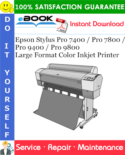 Epson Stylus Pro 7400 / Pro 7800 / Pro 9400 / Pro 9800 Large Format Color Inkjet Printer Service Repair Manual