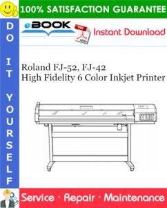 Roland FJ-52, FJ-42 High Fidelity 6 Color Inkjet Printer Service Repair Manual