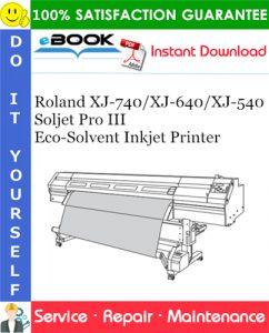 Roland XJ-740/XJ-640/XJ-540 Soljet Pro III Eco-Solvent Inkjet Printer Service Repair Manual