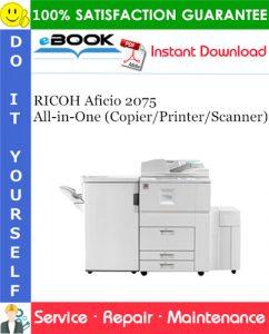 RICOH Aficio 2075 All-in-One (Copier/Printer/Scanner) Service Repair Manual (MODEL MT-C1/C2)