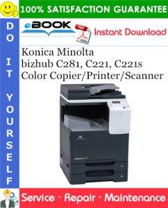 Konica Minolta bizhub C281, C221, C221s Color Copier/Printer/Scanner Service Repair Manual