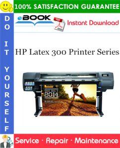HP Latex 300 Printer Series Service Repair Manual