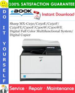 Sharp MX-C250/C250E/C250F/C250FE/C300F/C300W/C300WE Digital Full Color Multifunctional System/Digital Copier