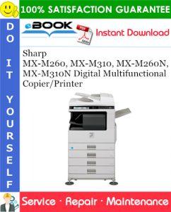 Sharp MX-M260, MX-M310, MX-M260N, MX-M310N Digital Multifunctional Copier/Printer Service Repair Manual
