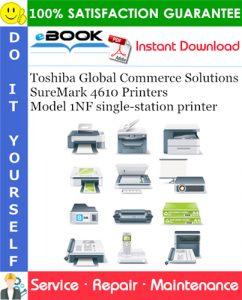 Toshiba Global Commerce Solutions SureMark 4610 Printers Model 1NF single-station printer Service Repair Manual