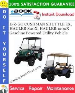 E-Z-GO CUSHMAN SHUTTLE 4X, HAULER 800X, HAULER 1200X Gasoline Powered Utility Vehicle
