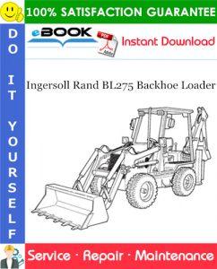 Ingersoll Rand BL275 Backhoe Loader Service Repair Manual (S/N 570811001 & Above)
