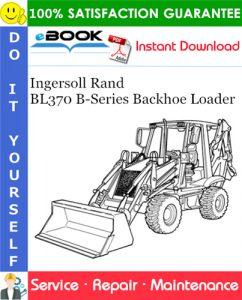 Ingersoll Rand BL370 B-Series Backhoe Loader Service Repair Manual