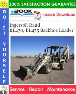Ingersoll Rand BL470, BL475 Backhoe Loader Service Repair Manual
