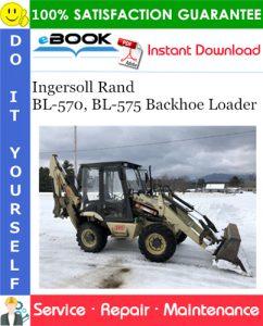 Ingersoll Rand BL-570, BL-575 Backhoe Loader Service Repair Manual